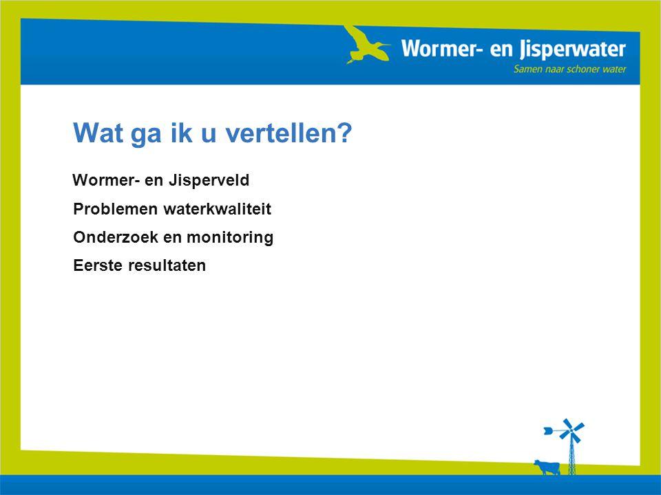 Wormer- en Jisperveld Wat ga ik u vertellen? Problemen waterkwaliteit Onderzoek en monitoring Eerste resultaten
