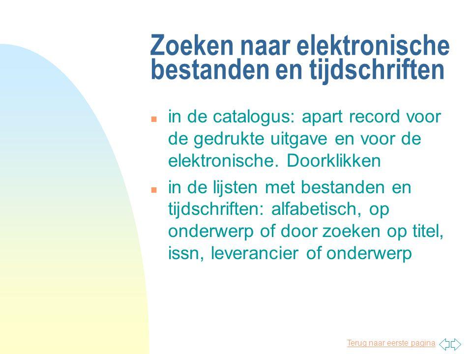 Terug naar eerste pagina Zoeken naar elektronische bestanden en tijdschriften n in de catalogus: apart record voor de gedrukte uitgave en voor de elektronische.
