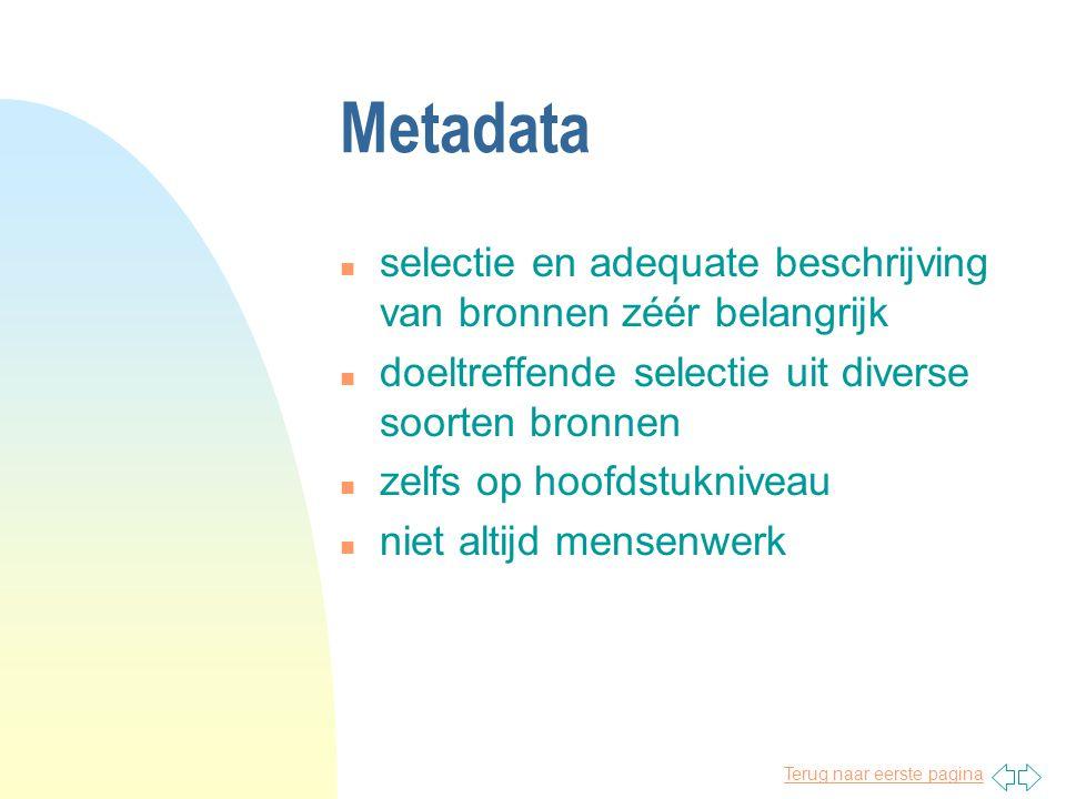 Metadata n selectie en adequate beschrijving van bronnen zéér belangrijk n doeltreffende selectie uit diverse soorten bronnen n zelfs op hoofdstukniveau n niet altijd mensenwerk