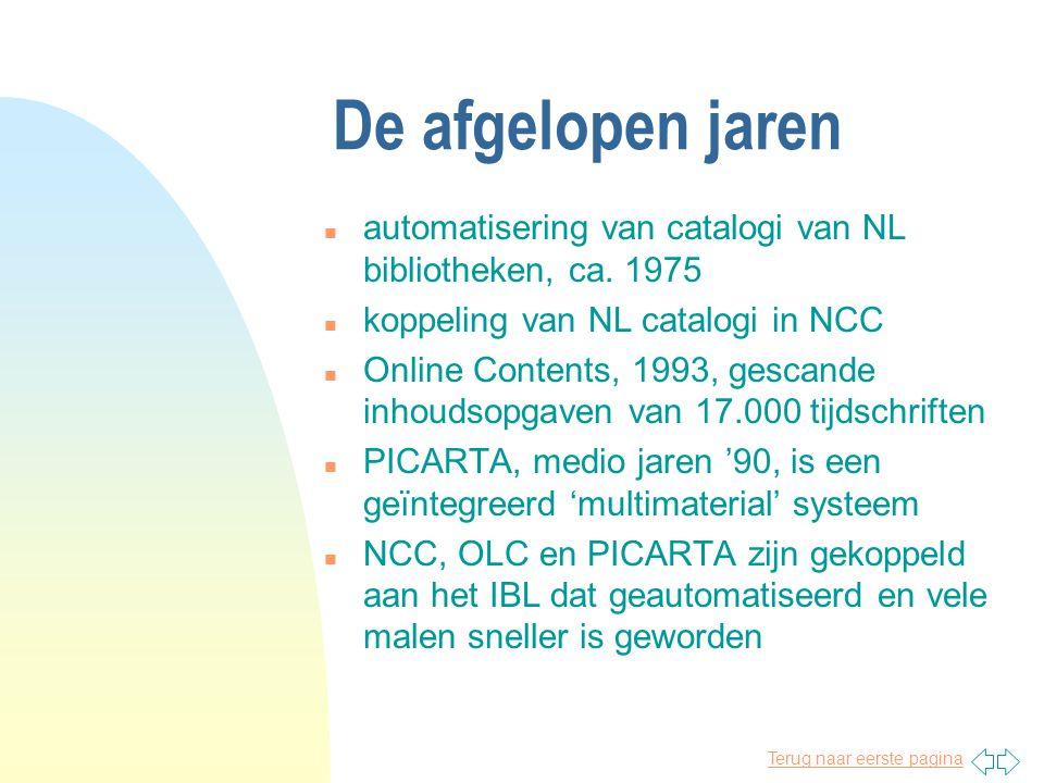 Terug naar eerste pagina De afgelopen jaren n automatisering van catalogi van NL bibliotheken, ca.