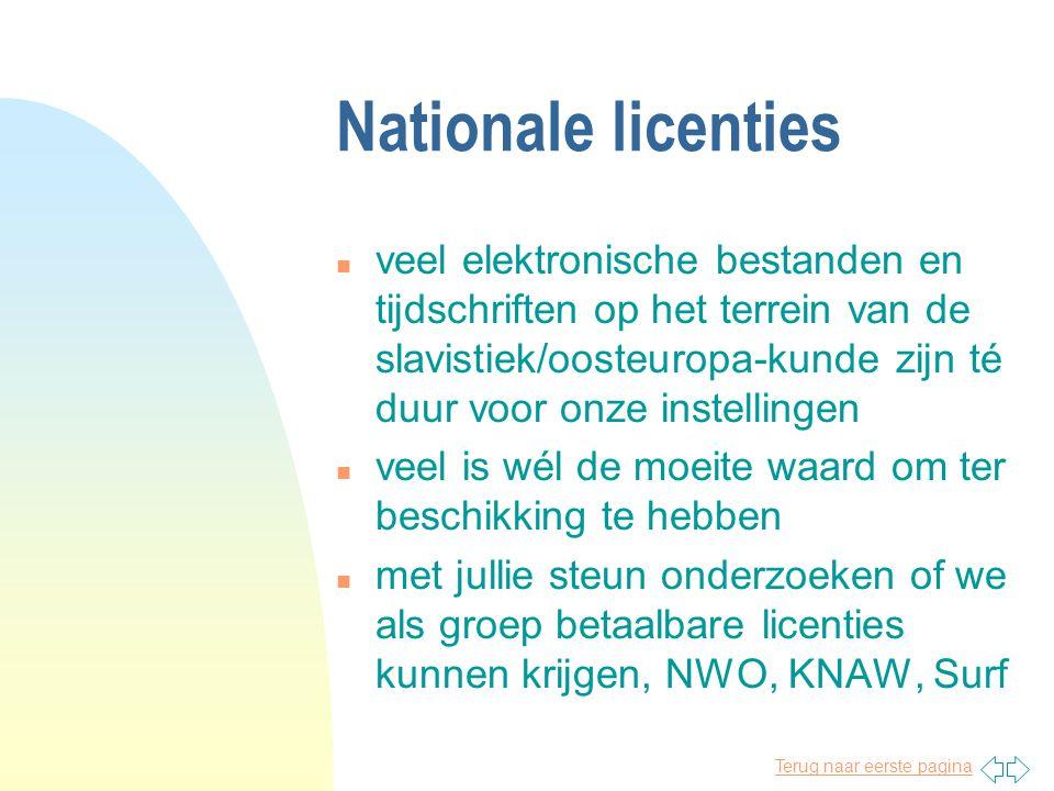 Terug naar eerste pagina Nationale licenties n veel elektronische bestanden en tijdschriften op het terrein van de slavistiek/oosteuropa-kunde zijn té duur voor onze instellingen n veel is wél de moeite waard om ter beschikking te hebben n met jullie steun onderzoeken of we als groep betaalbare licenties kunnen krijgen, NWO, KNAW, Surf