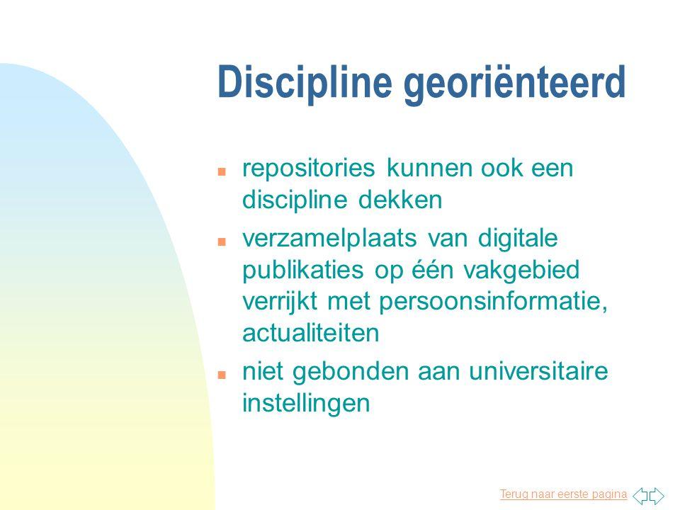 Terug naar eerste pagina Discipline georiënteerd n repositories kunnen ook een discipline dekken n verzamelplaats van digitale publikaties op één vakgebied verrijkt met persoonsinformatie, actualiteiten n niet gebonden aan universitaire instellingen