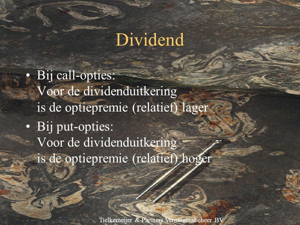 Tielkemeijer & Partners Vermogensbeheer BV Dividend Bij call-opties: Voor de dividenduitkering is de optiepremie (relatief) lager Bij put-opties: Voor de dividenduitkering is de optiepremie (relatief) hoger