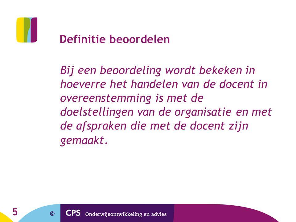 5 Definitie beoordelen Bij een beoordeling wordt bekeken in hoeverre het handelen van de docent in overeenstemming is met de doelstellingen van de org