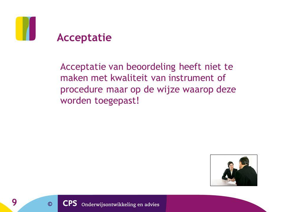 9 Acceptatie Acceptatie van beoordeling heeft niet te maken met kwaliteit van instrument of procedure maar op de wijze waarop deze worden toegepast!