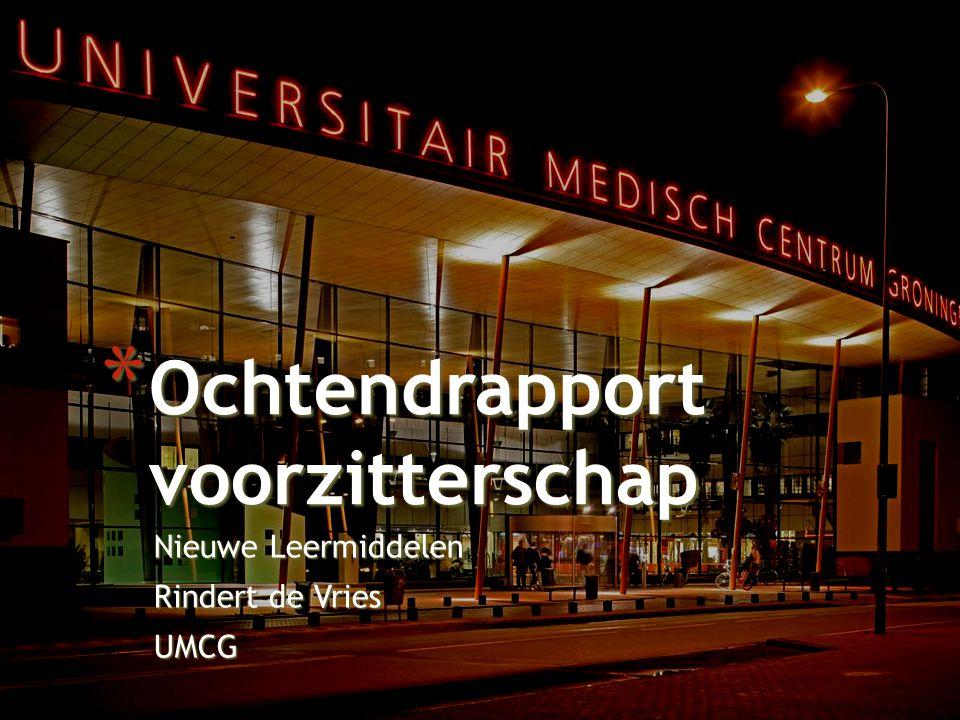 Nieuwe Leermiddelen Rindert de Vries UMCG * Ochtendrapport voorzitterschap