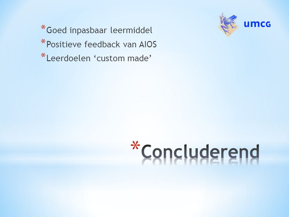 * Goed inpasbaar leermiddel * Positieve feedback van AIOS * Leerdoelen 'custom made'