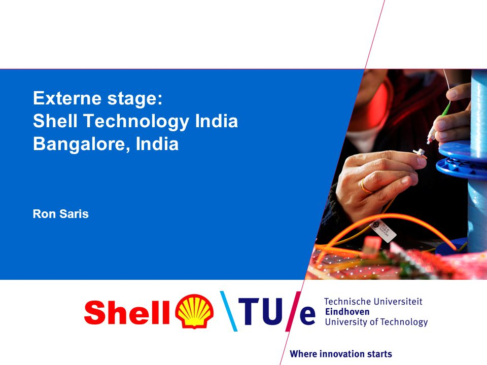 Shell Externe stage: Shell Technology India Bangalore, India Ron Saris