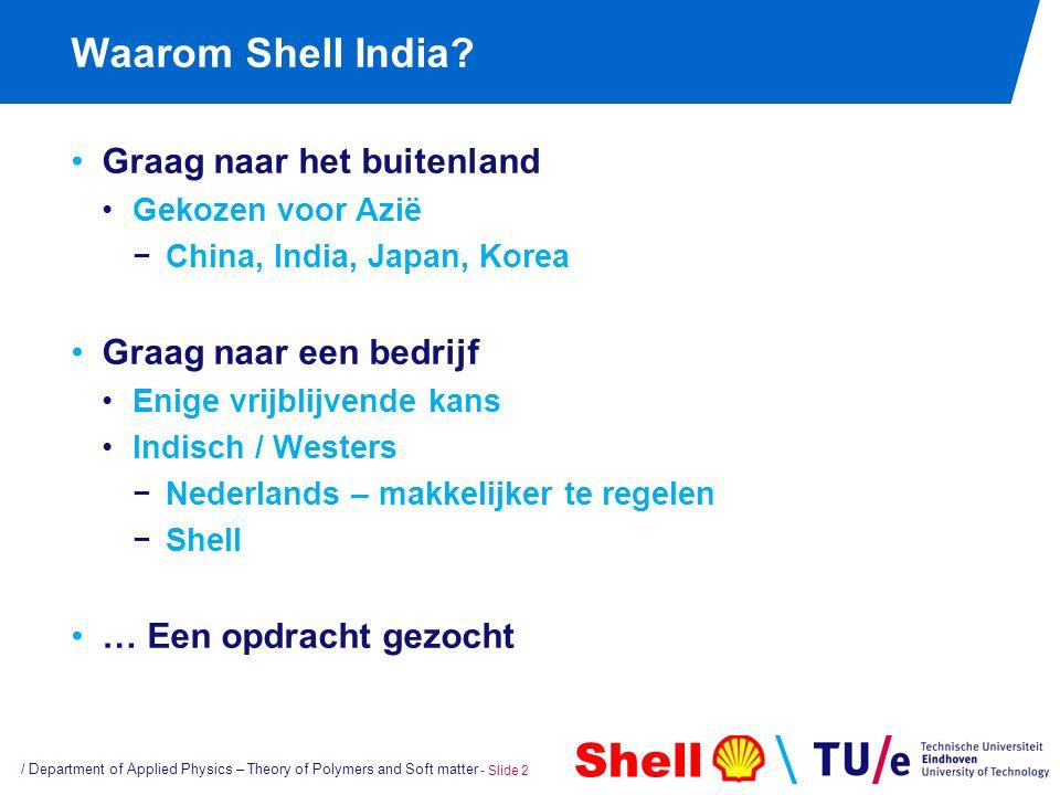 Shell Waarom Shell India? Graag naar het buitenland Gekozen voor Azië −China, India, Japan, Korea Graag naar een bedrijf Enige vrijblijvende kans Indi