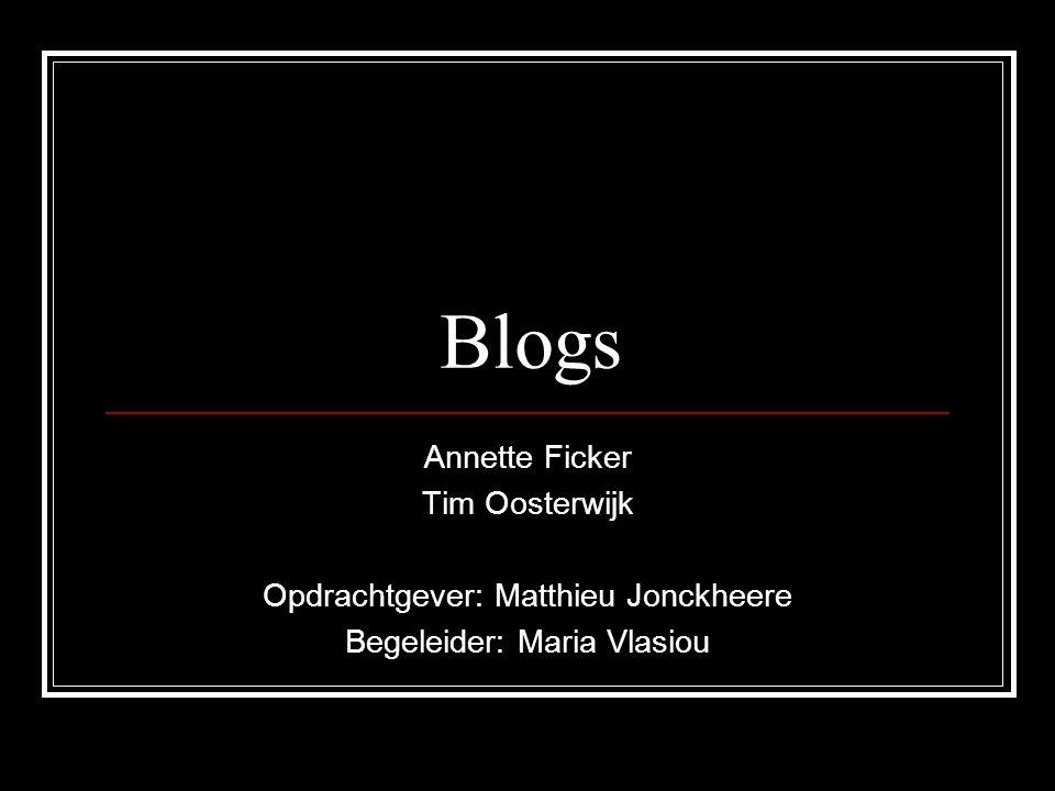 Blogs Annette Ficker Tim Oosterwijk Opdrachtgever: Matthieu Jonckheere Begeleider: Maria Vlasiou
