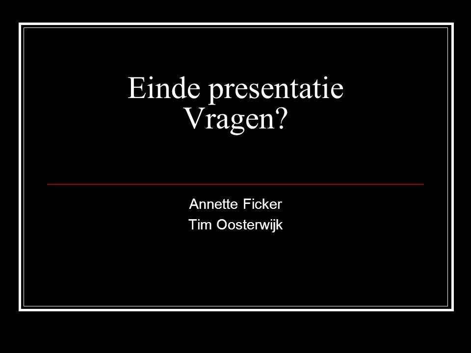Einde presentatie Vragen? Annette Ficker Tim Oosterwijk