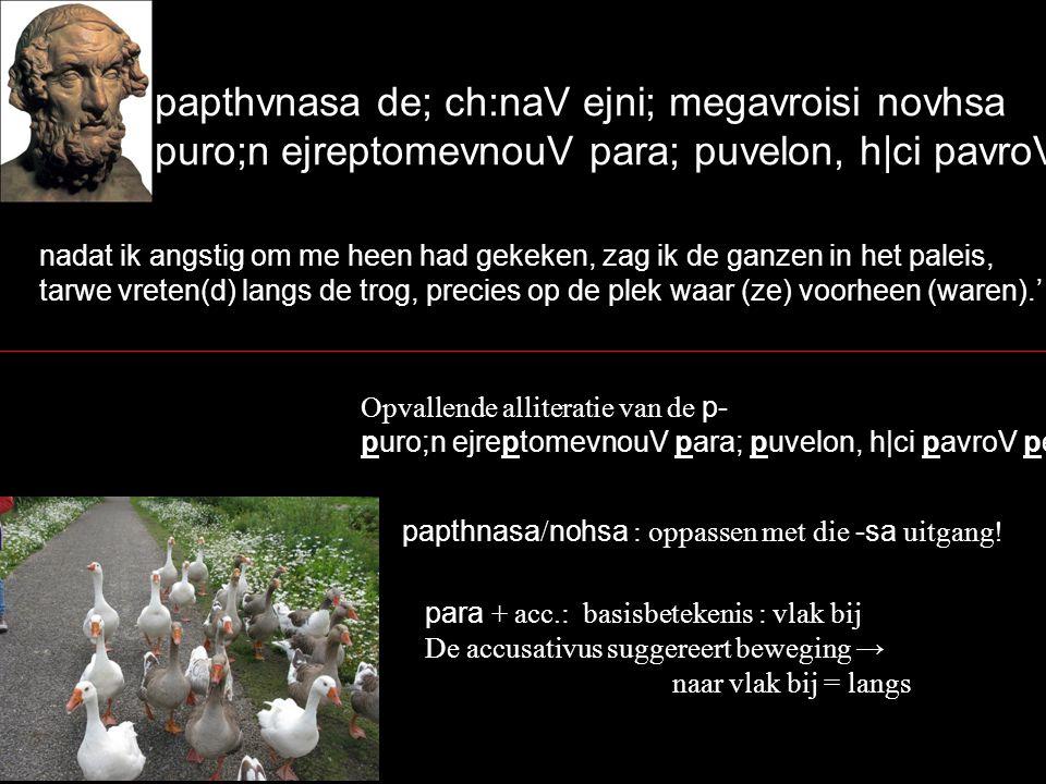 papthvnasa de; ch:naV ejni; megavroisi novhsa puro;n ejreptomevnouV para; puvelon, h|ci pavroV per.