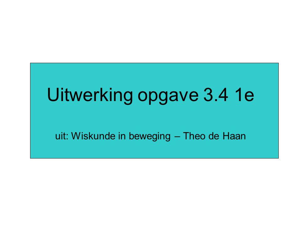 Uitwerking opgave 3.4 1e uit: Wiskunde in beweging – Theo de Haan