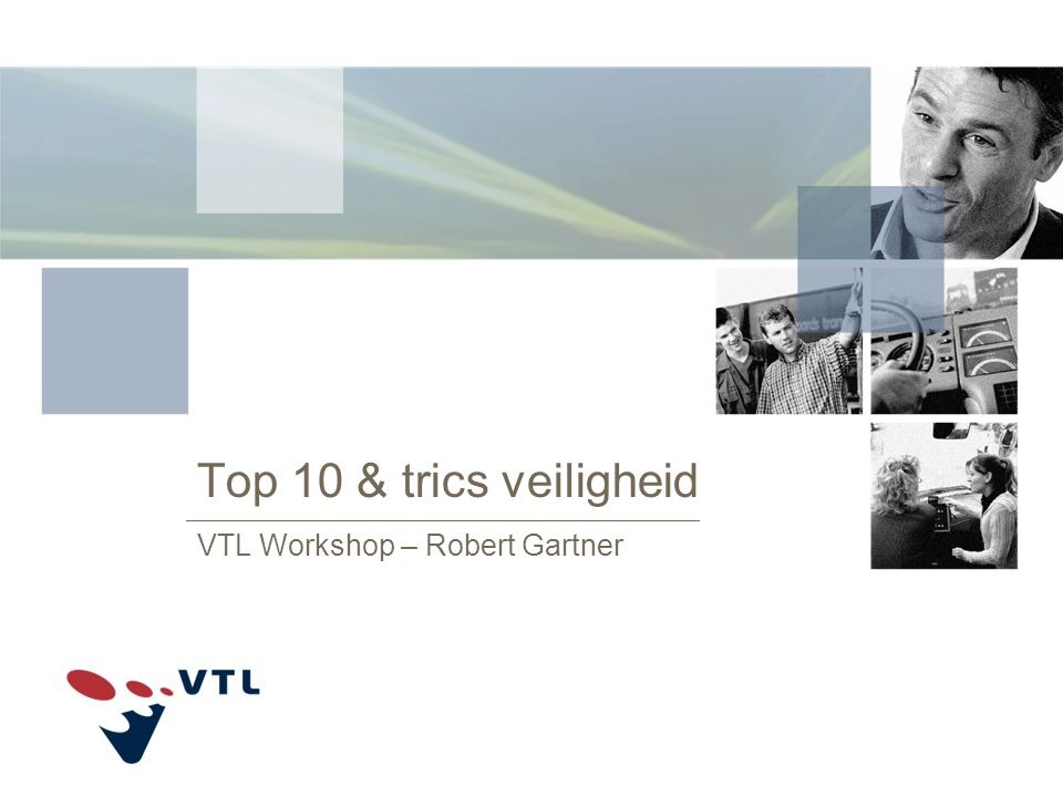 Top 10 & trics veiligheid VTL Workshop – Robert Gartner