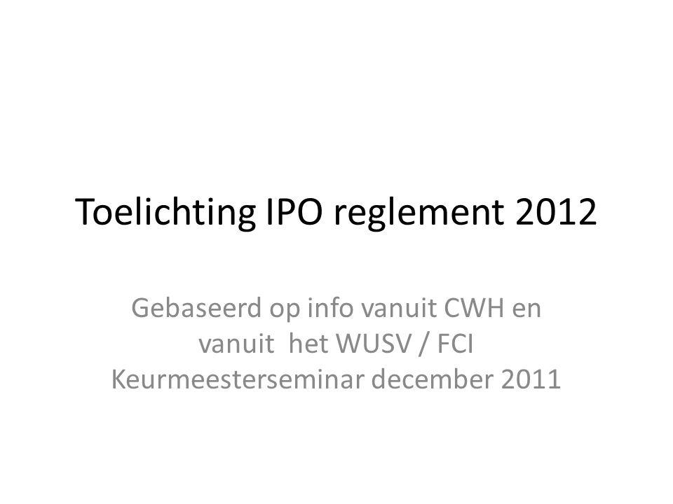 Toelichting IPO reglement 2012 Gebaseerd op info vanuit CWH en vanuit het WUSV / FCI Keurmeesterseminar december 2011