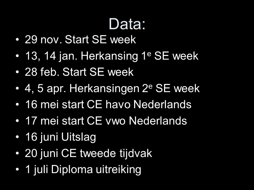 Data: 29 nov.Start SE week 13, 14 jan. Herkansing 1 e SE week 28 feb.