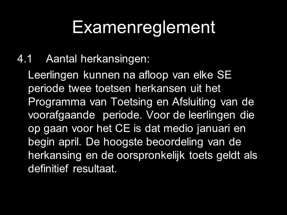 Examenreglement 4.1 Aantal herkansingen: Leerlingen kunnen na afloop van elke SE periode twee toetsen herkansen uit het Programma van Toetsing en Afsl