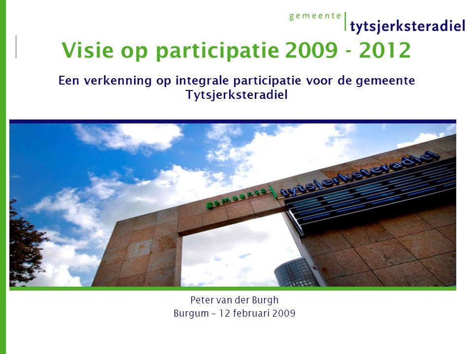 Visie op participatie 2009 - 2012 Een verkenning op integrale participatie voor de gemeente Tytsjerksteradiel Peter van der Burgh Burgum – 12 februari 2009