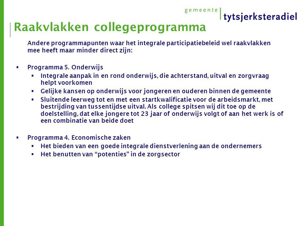Raakvlakken collegeprogramma Andere programmapunten waar het integrale participatiebeleid wel raakvlakken mee heeft maar minder direct zijn:  Programma 5.