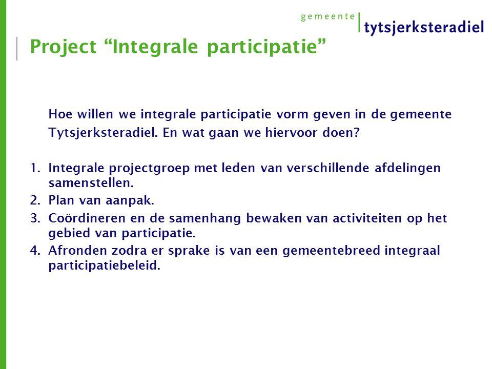 """Project """"Integrale participatie"""" Hoe willen we integrale participatie vorm geven in de gemeente Tytsjerksteradiel. En wat gaan we hiervoor doen? 1.Int"""