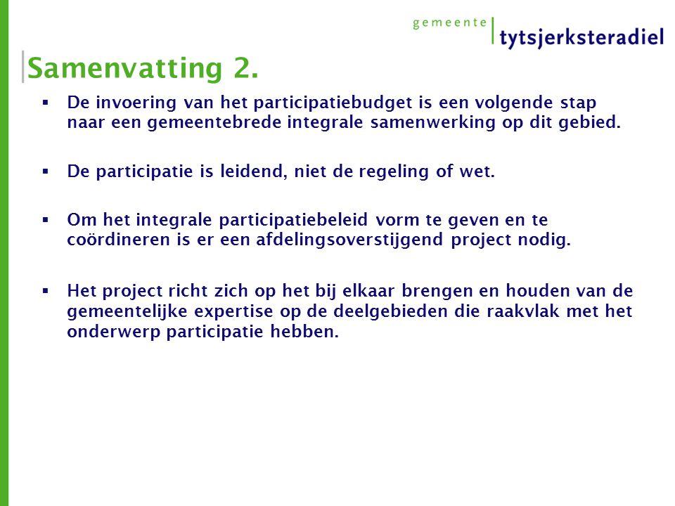 Samenvatting 2.  De invoering van het participatiebudget is een volgende stap naar een gemeentebrede integrale samenwerking op dit gebied.  De parti