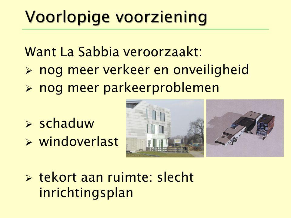 Voorlopige voorziening Want La Sabbia veroorzaakt:  nog meer verkeer en onveiligheid  nog meer parkeerproblemen  schaduw  windoverlast  tekort aan ruimte: slecht inrichtingsplan