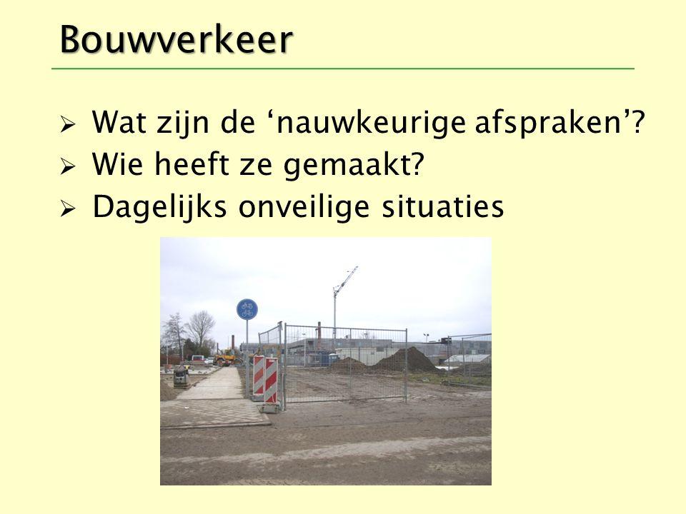 Bouwverkeer  Wat zijn de 'nauwkeurige afspraken'.