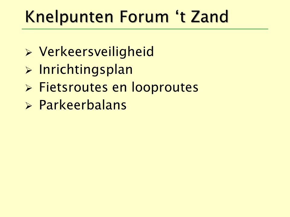 Knelpunten Forum 't Zand  Verkeersveiligheid  Inrichtingsplan  Fietsroutes en looproutes  Parkeerbalans