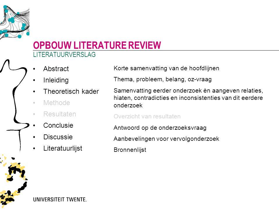 Abstract Inleiding Theoretisch kader Methode Resultaten Conclusie Discussie Literatuurlijst OPBOUW LITERATURE REVIEW LITERATUURVERSLAG Korte samenvatt