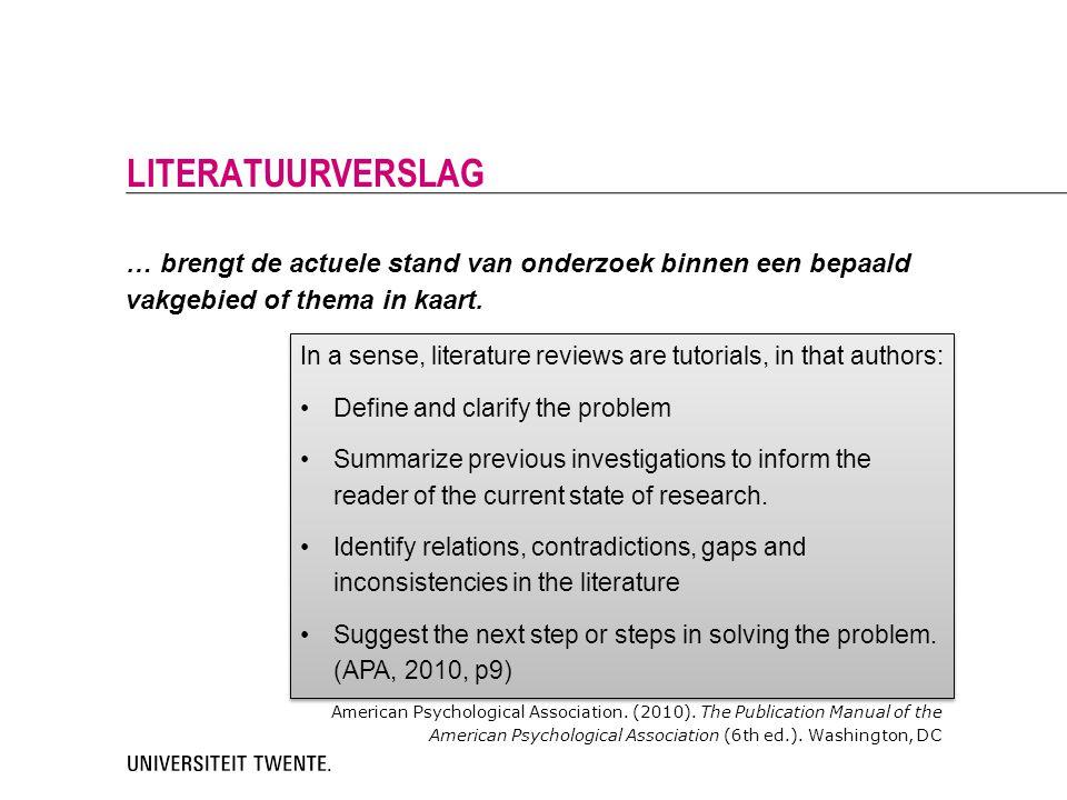 … brengt de actuele stand van onderzoek binnen een bepaald vakgebied of thema in kaart. LITERATUURVERSLAG In a sense, literature reviews are tutorials