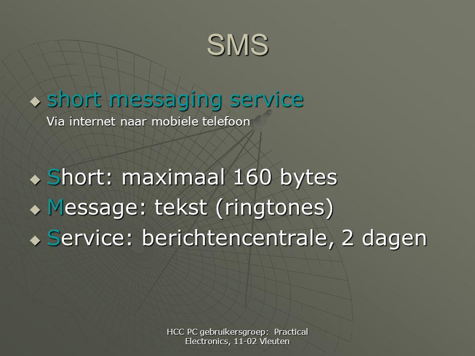 HCC PC gebruikersgroep: Practical Electronics, 11-02 Vleuten SMS  short messaging service Via internet naar mobiele telefoon  Short: maximaal 160 bytes  Message: tekst (ringtones)  Service: berichtencentrale, 2 dagen