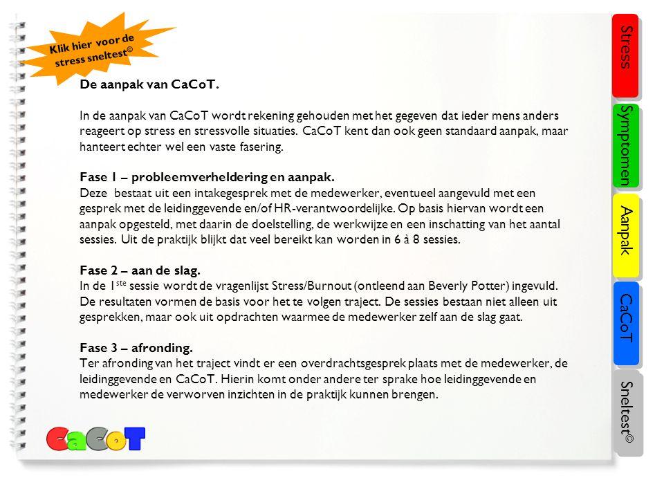 De aanpak van CaCoT. In de aanpak van CaCoT wordt rekening gehouden met het gegeven dat ieder mens anders reageert op stress en stressvolle situaties.