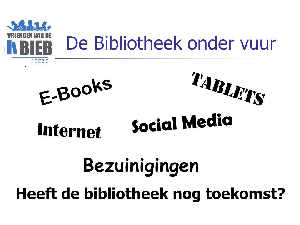 De Bibliotheek onder vuur E-Books Tablets Internet Social Media Bezuinigingen Heeft de bibliotheek nog toekomst?