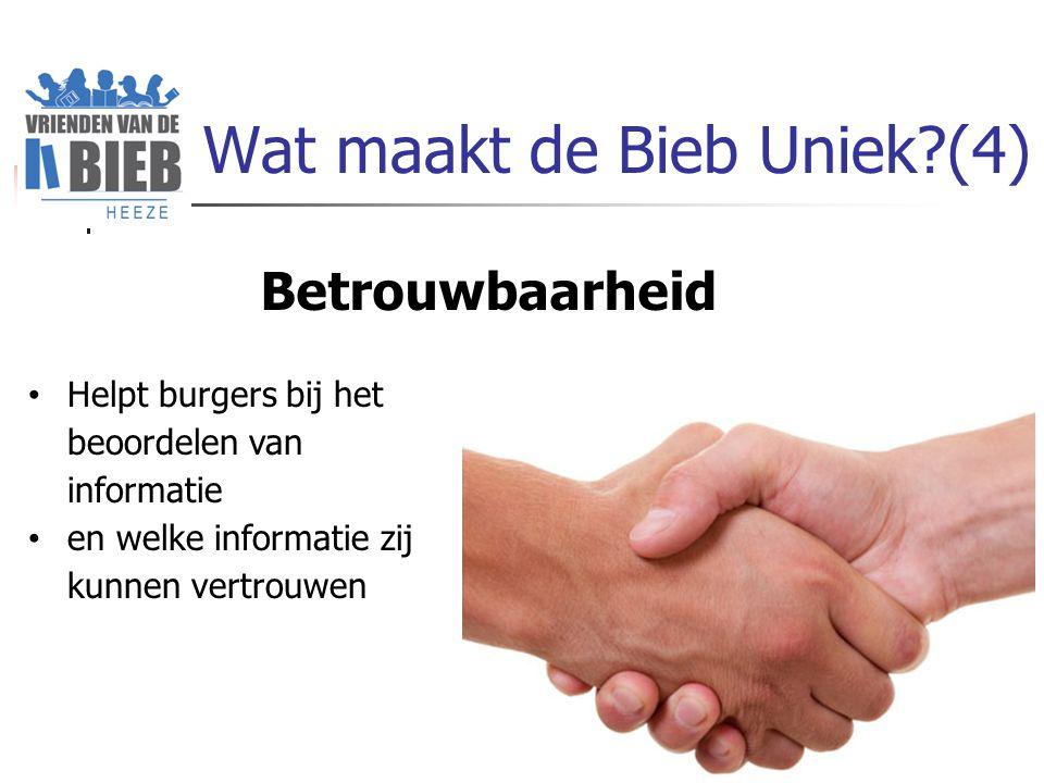 Wat maakt de Bieb Uniek?(4) Helpt burgers bij het beoordelen van informatie en welke informatie zij kunnen vertrouwen Betrouwbaarheid