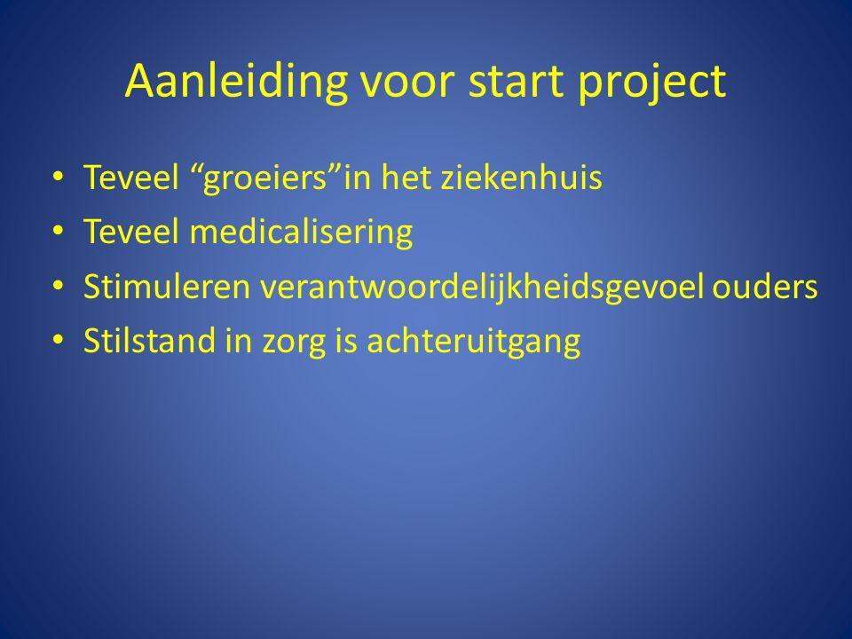 """Aanleiding voor start project Teveel """"groeiers""""in het ziekenhuis Teveel medicalisering Stimuleren verantwoordelijkheidsgevoel ouders Stilstand in zorg"""