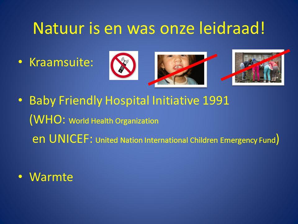 Natuur is en was onze leidraad! Kraamsuite: Baby Friendly Hospital Initiative 1991 (WHO: World Health Organization en UNICEF: United Nation Internatio
