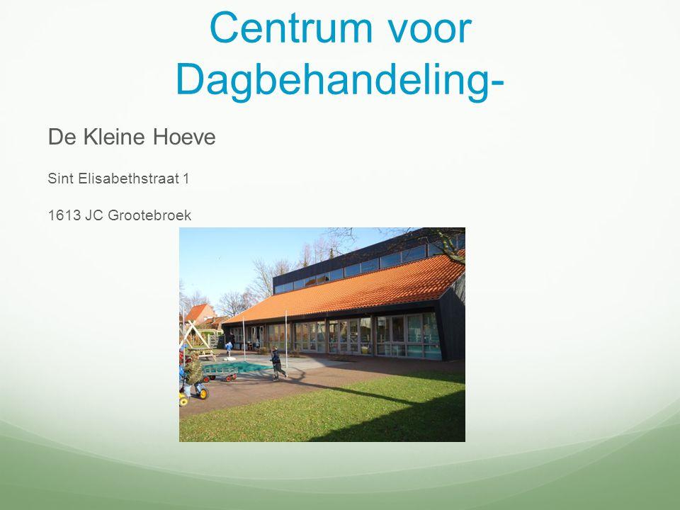 Centrum voor Dagbehandeling- De Kleine Hoeve Sint Elisabethstraat 1 1613 JC Grootebroek