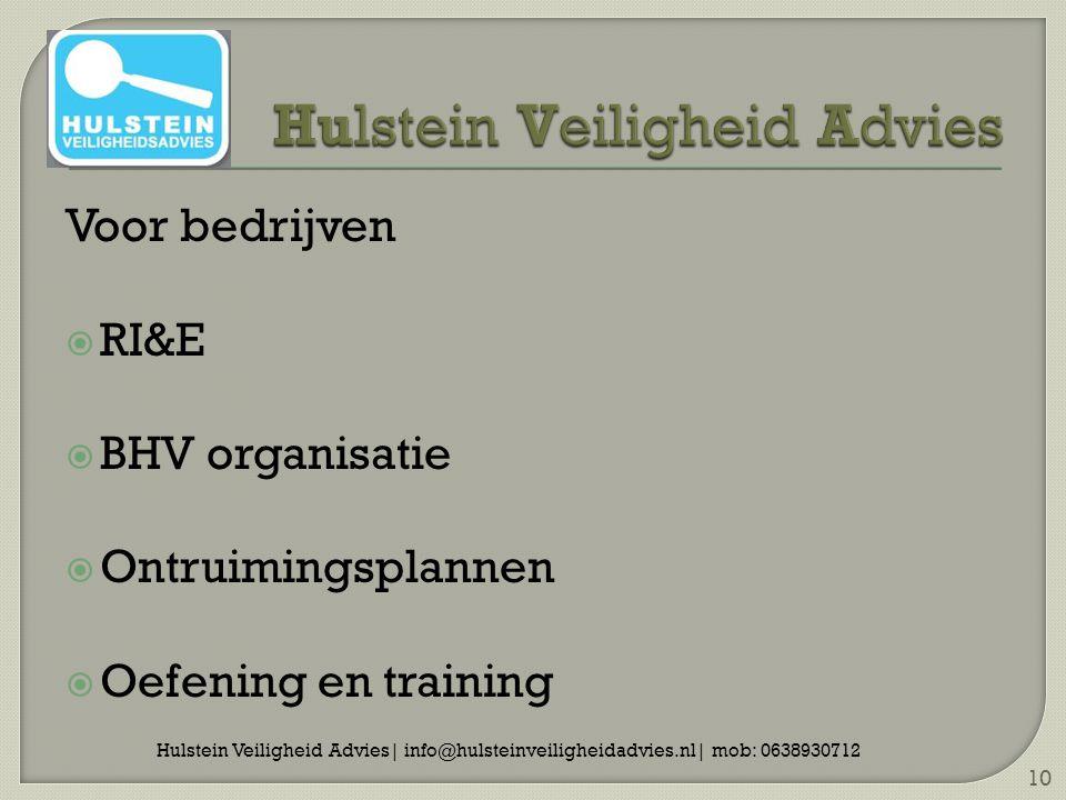 Voor bedrijven  RI&E  BHV organisatie  Ontruimingsplannen  Oefening en training Hulstein Veiligheid Advies| info@hulsteinveiligheidadvies.nl| mob: 0638930712 10