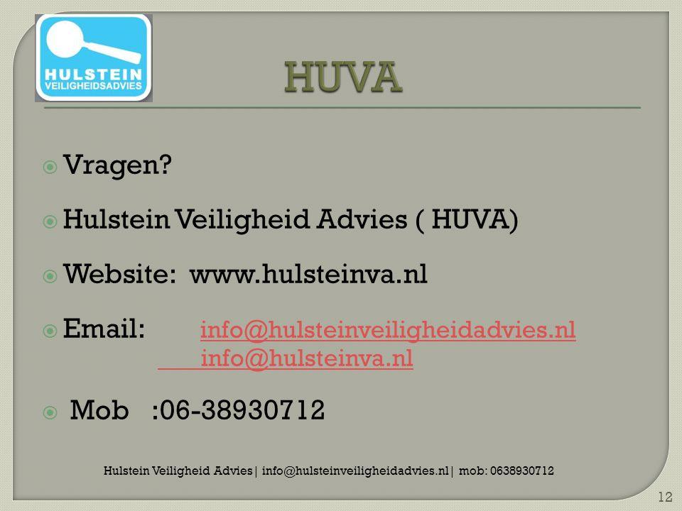  Vragen?  Hulstein Veiligheid Advies ( HUVA)  Website: www.hulsteinva.nl  Email: info@hulsteinveiligheidadvies.nl info@hulsteinveiligheidadvies.nl