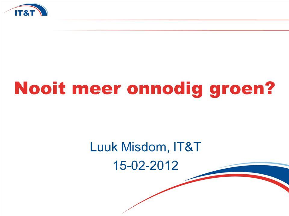 Nooit meer onnodig groen Luuk Misdom, IT&T 15-02-2012