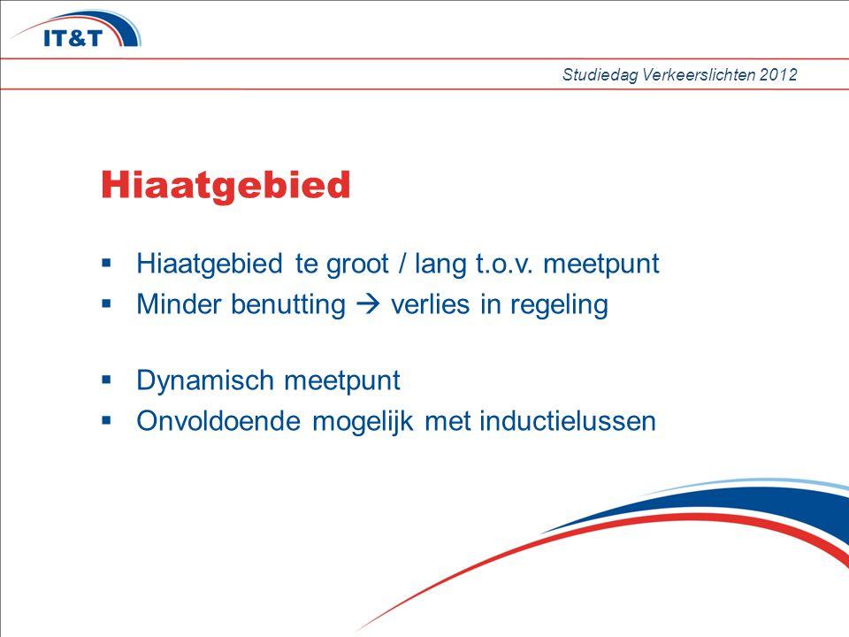 Studiedag Verkeerslichten 2012 Hiaatgebied  Hiaatgebied te groot / lang t.o.v.