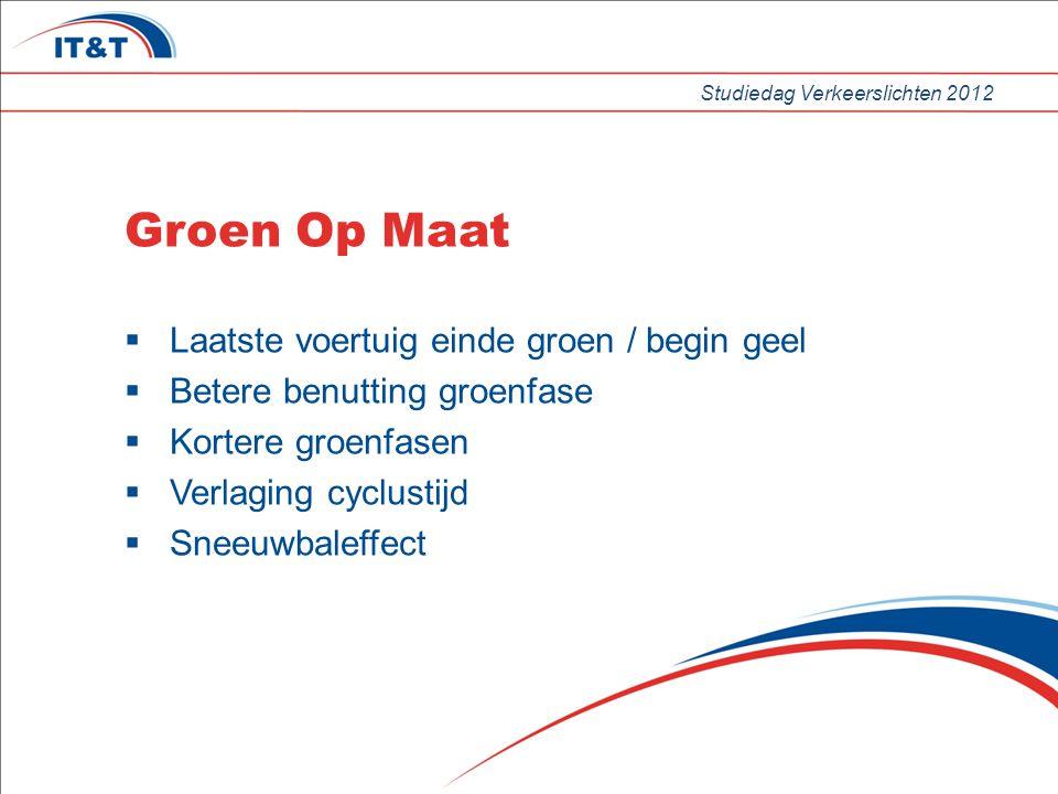 Studiedag Verkeerslichten 2012 Groen Op Maat  Laatste voertuig einde groen / begin geel  Betere benutting groenfase  Kortere groenfasen  Verlaging cyclustijd  Sneeuwbaleffect