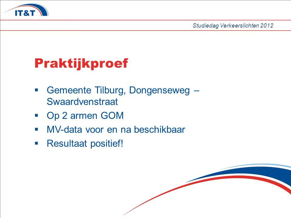 Studiedag Verkeerslichten 2012 Praktijkproef  Gemeente Tilburg, Dongenseweg – Swaardvenstraat  Op 2 armen GOM  MV-data voor en na beschikbaar  Resultaat positief!