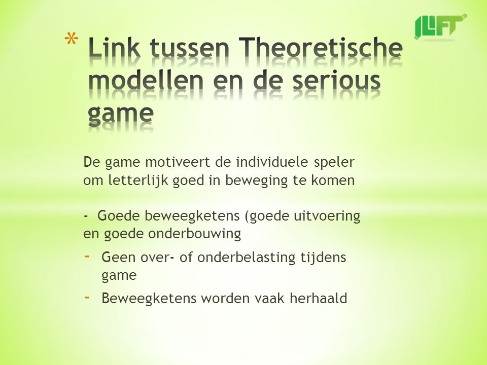 De game motiveert de individuele speler om letterlijk goed in beweging te komen - Goede beweegketens (goede uitvoering en goede onderbouwing - Geen over- of onderbelasting tijdens game - Beweegketens worden vaak herhaald