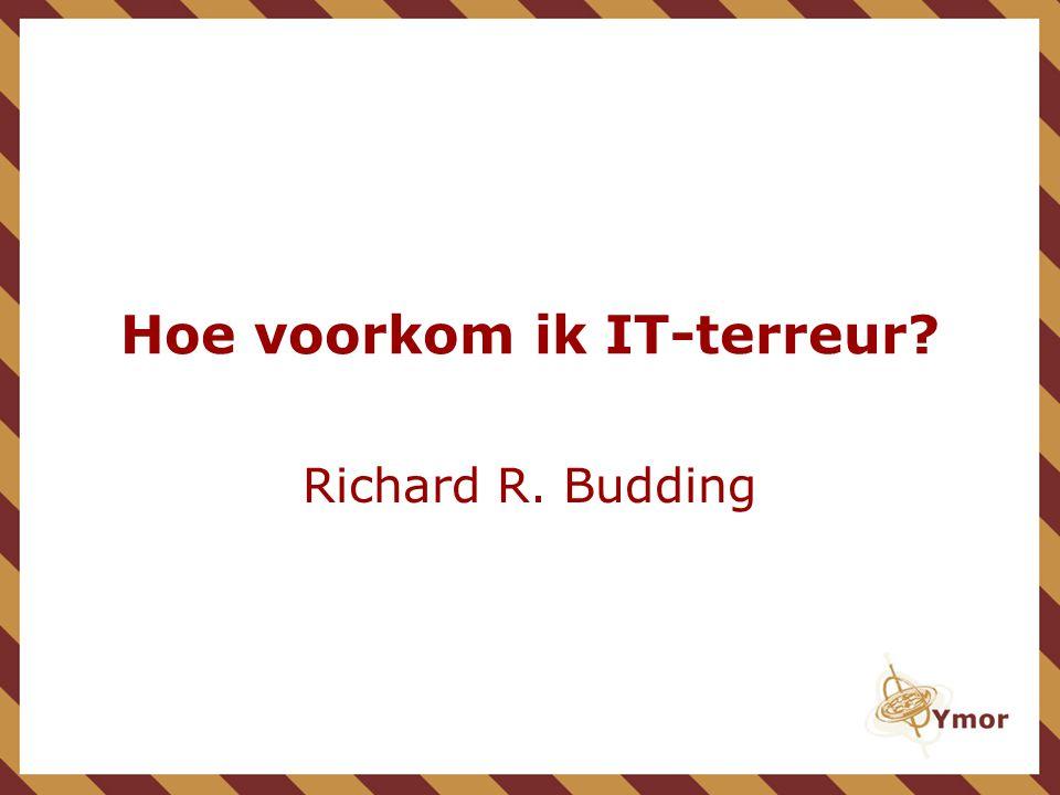 Hoe voorkom ik IT-terreur? Richard R. Budding