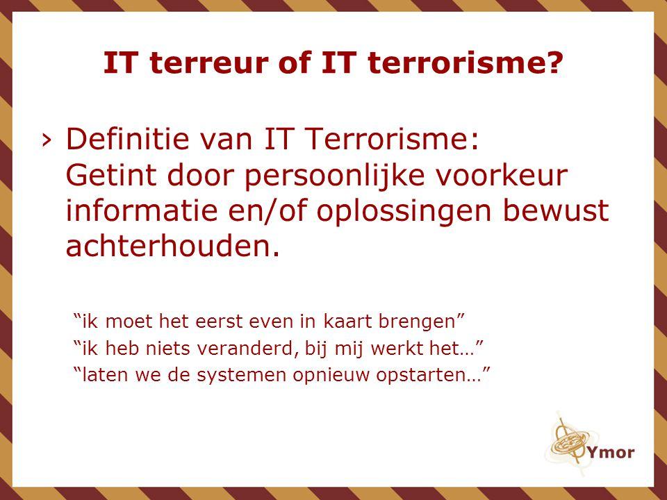 """IT terreur of IT terrorisme? ›Definitie van IT Terrorisme: Getint door persoonlijke voorkeur informatie en/of oplossingen bewust achterhouden. """"ik moe"""