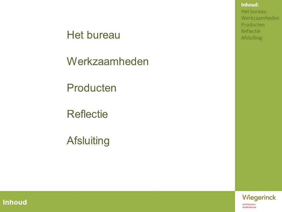 Inhoud Het bureau Werkzaamheden Producten Reflectie Afsluiting Inhoud: Het bureau Werkzaamheden Producten Reflectie Afsluiting