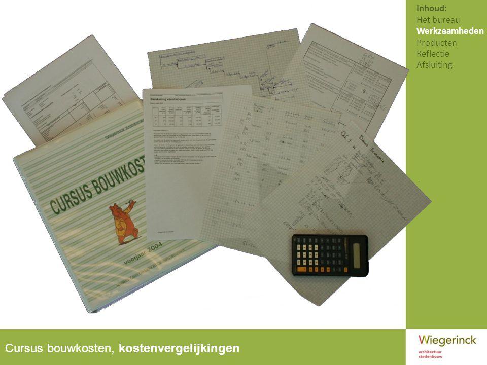 Cursus bouwkosten, kostenvergelijkingen Inhoud: Het bureau Werkzaamheden Producten Reflectie Afsluiting