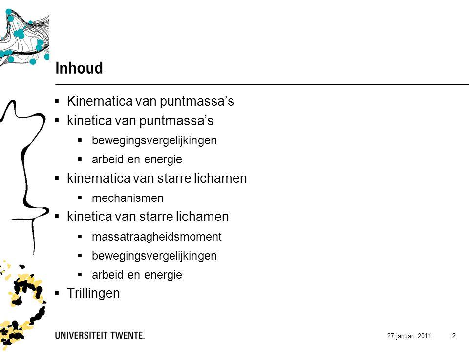 27 januari 2011 33 Onderwijsvormen  Hoorcollege  huiswerkopgaven (5)  analytisch  Working Model  assistentie in werkcollegeswerkcolleges