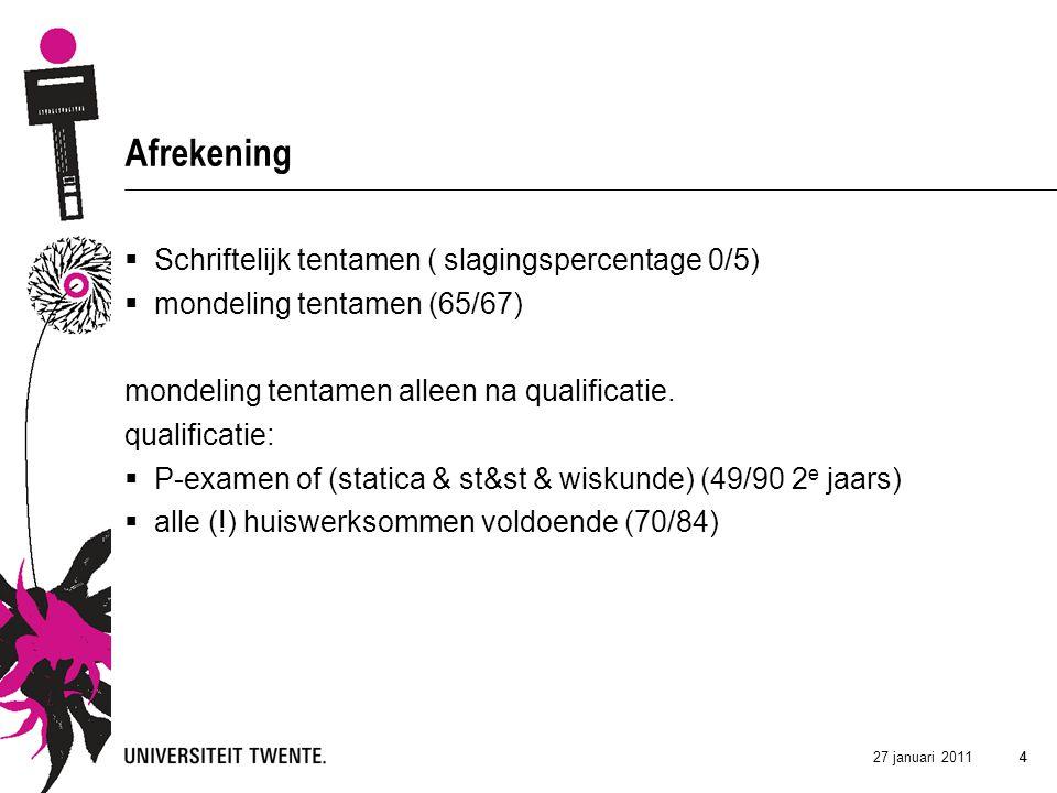 27 januari 2011 44 Afrekening  Schriftelijk tentamen ( slagingspercentage 0/5)  mondeling tentamen (65/67) mondeling tentamen alleen na qualificatie.